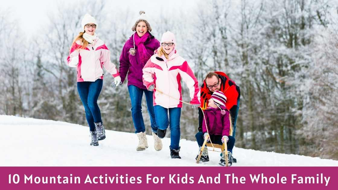 10 Mountain Activities For Kids And The Whole Family