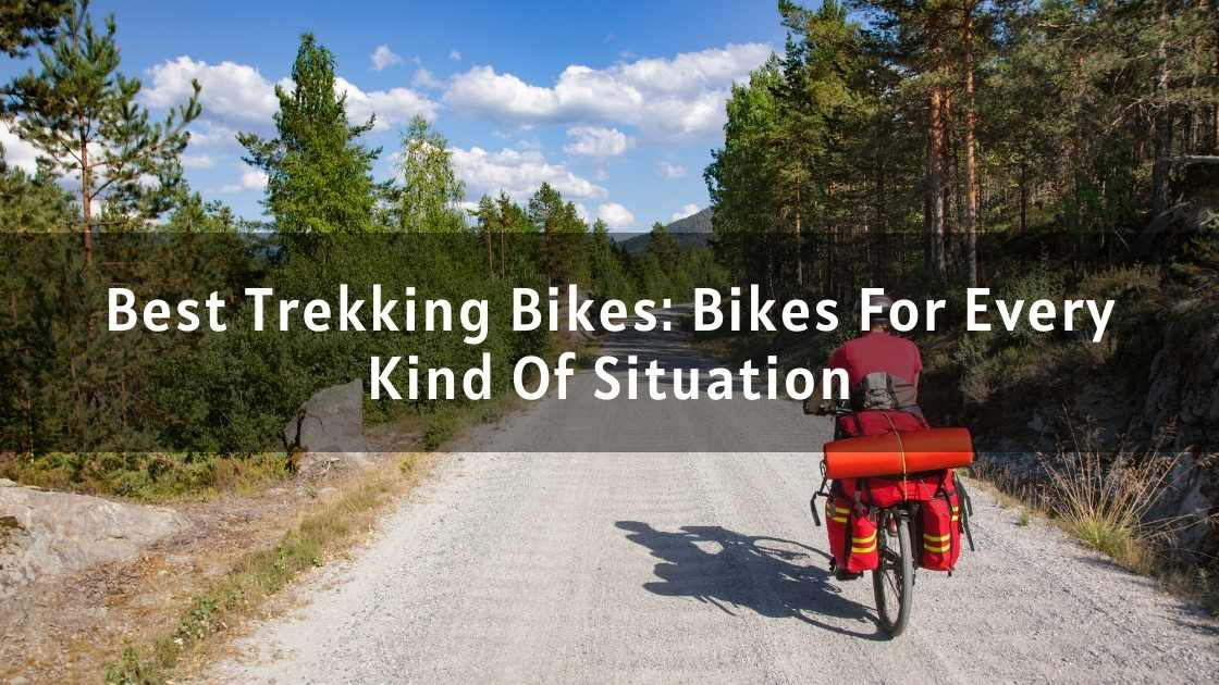 Best Trekking Bikes: Bikes For Every Kind Of Situation
