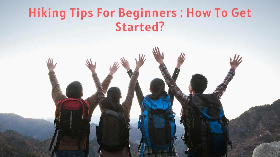 Hiking Tips For Beginners : How To Get Started?