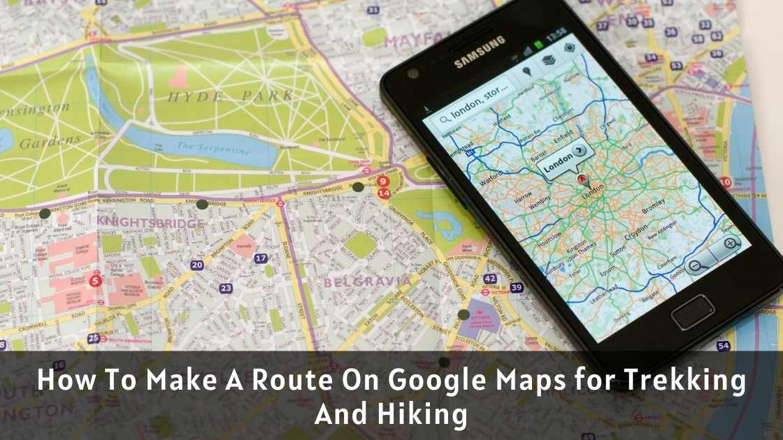 How To Make A Route On Google Maps for Trekking And Hiking