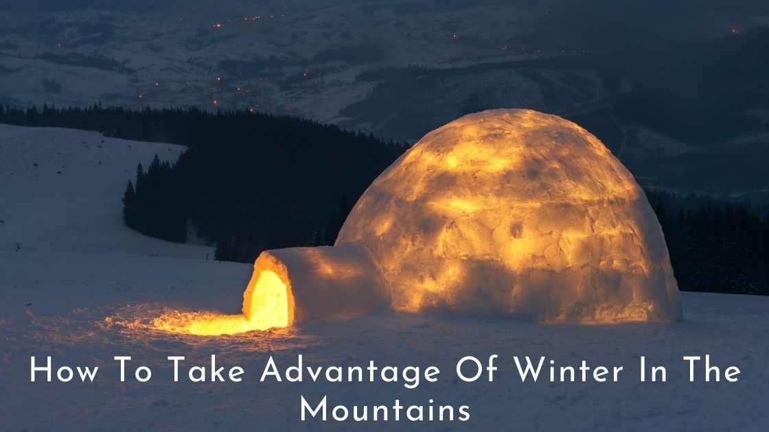 How To Take Advantage Of Winter In The Mountains