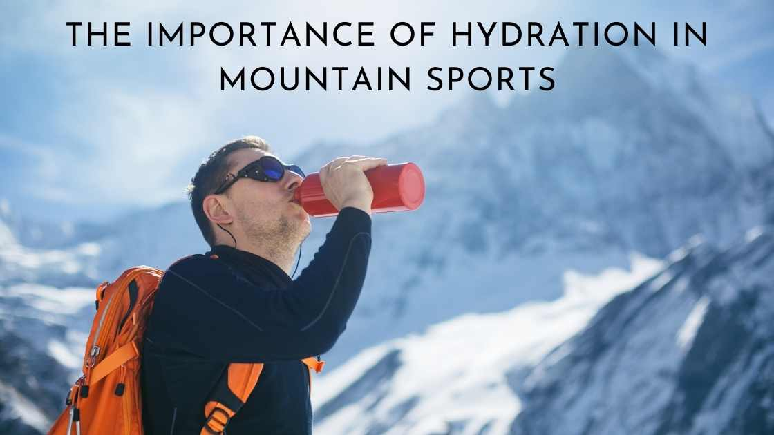 The Importance of Hydration In Mountain Sports