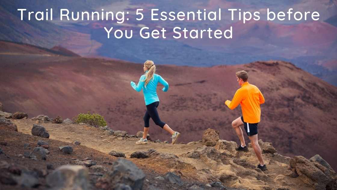 Trail Running: 5 Essential Tips before You Get Started