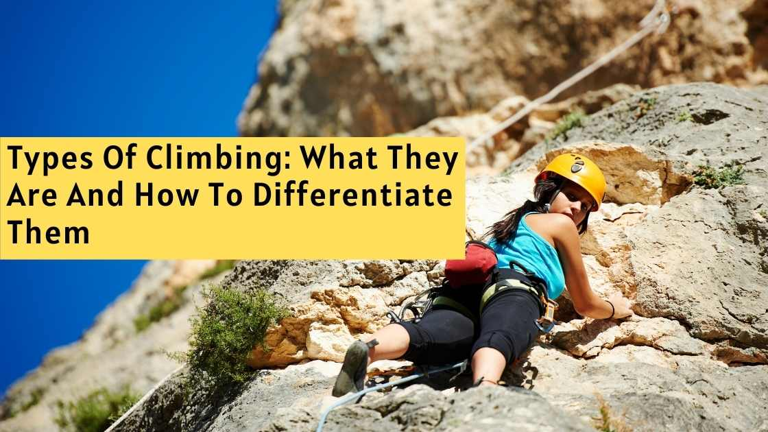 Types Of Climbing: What They Are And How To Differentiate Them