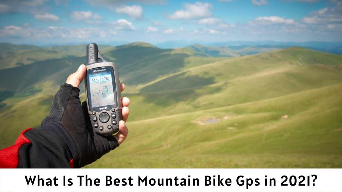 What Is The Best Mountain Bike Gps in 2021?