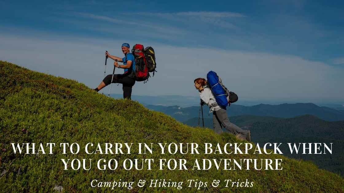 What To Carry In Your Backpack When You Go Out For Adventure