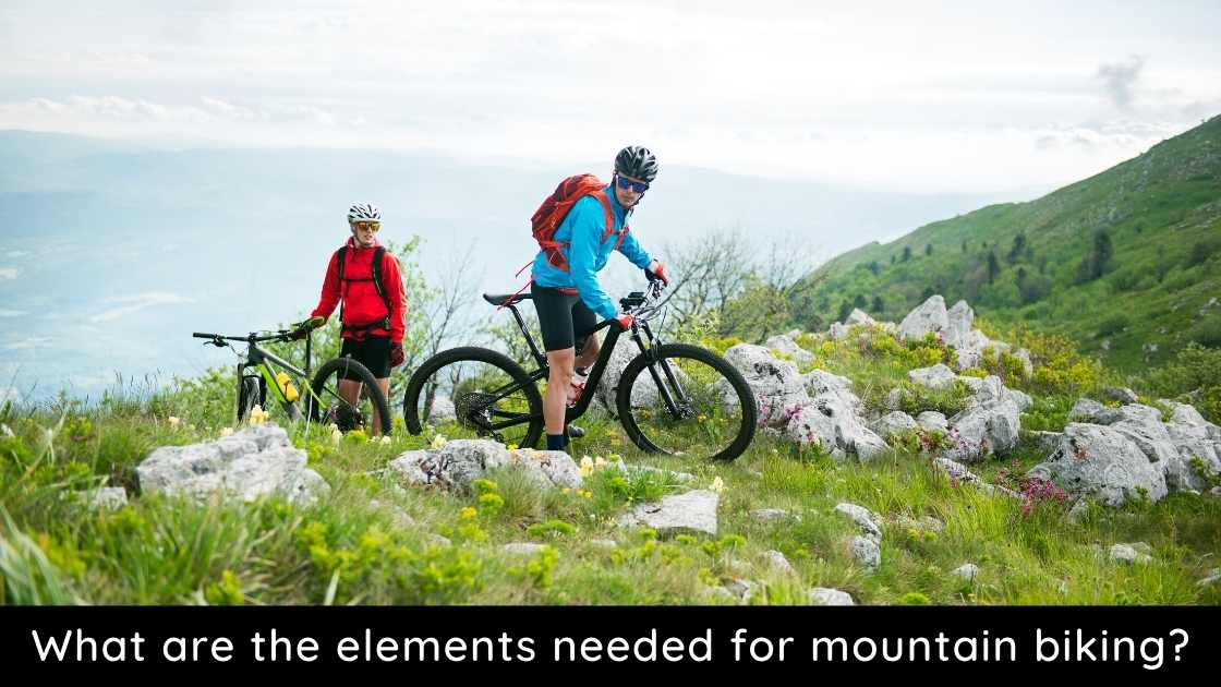 What are the elements needed for mountain biking?